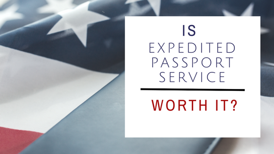 Is Expedited Passport Service Worth It? 4 Reasons It Could